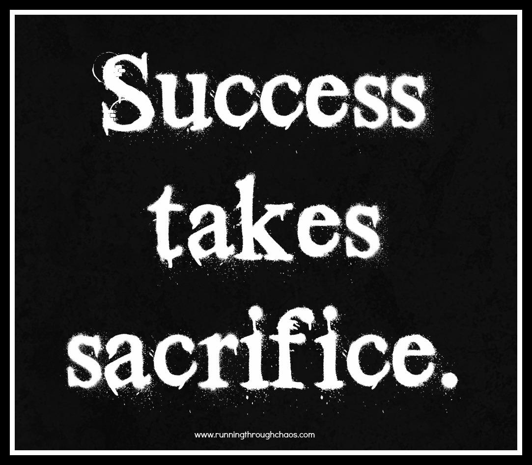 Success Takes Sacrifice Running Through Chaos